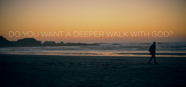 Do You Want a Deeper Walk With God? Here Are the First 5 Steps